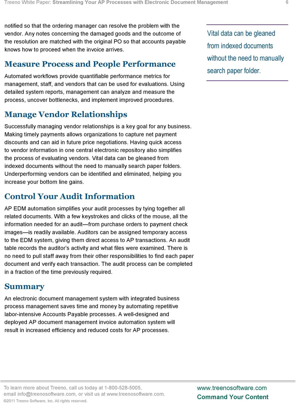 Measure Process and People Performance Automated workflows provide quantifiable performance metrics for management, staff, and vendors that can be used for evaluations.