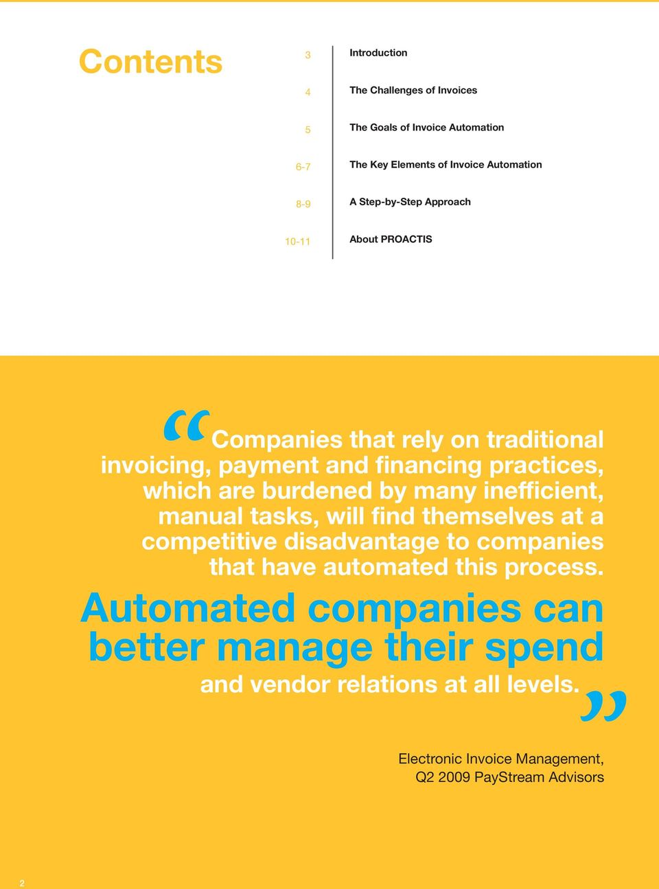 burdened by many inefficient, manual tasks, will find themselves at a competitive disadvantage to companies that have automated this