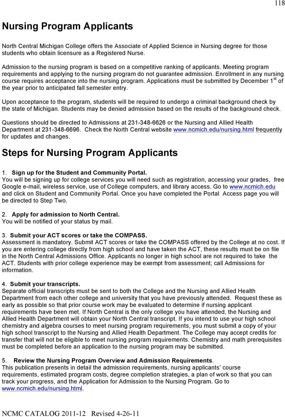 Enrollment in any nursing course requires acceptance into the nursing program. Applications must be submitted by December 1 st of the year prior to anticipated fall semester entry.