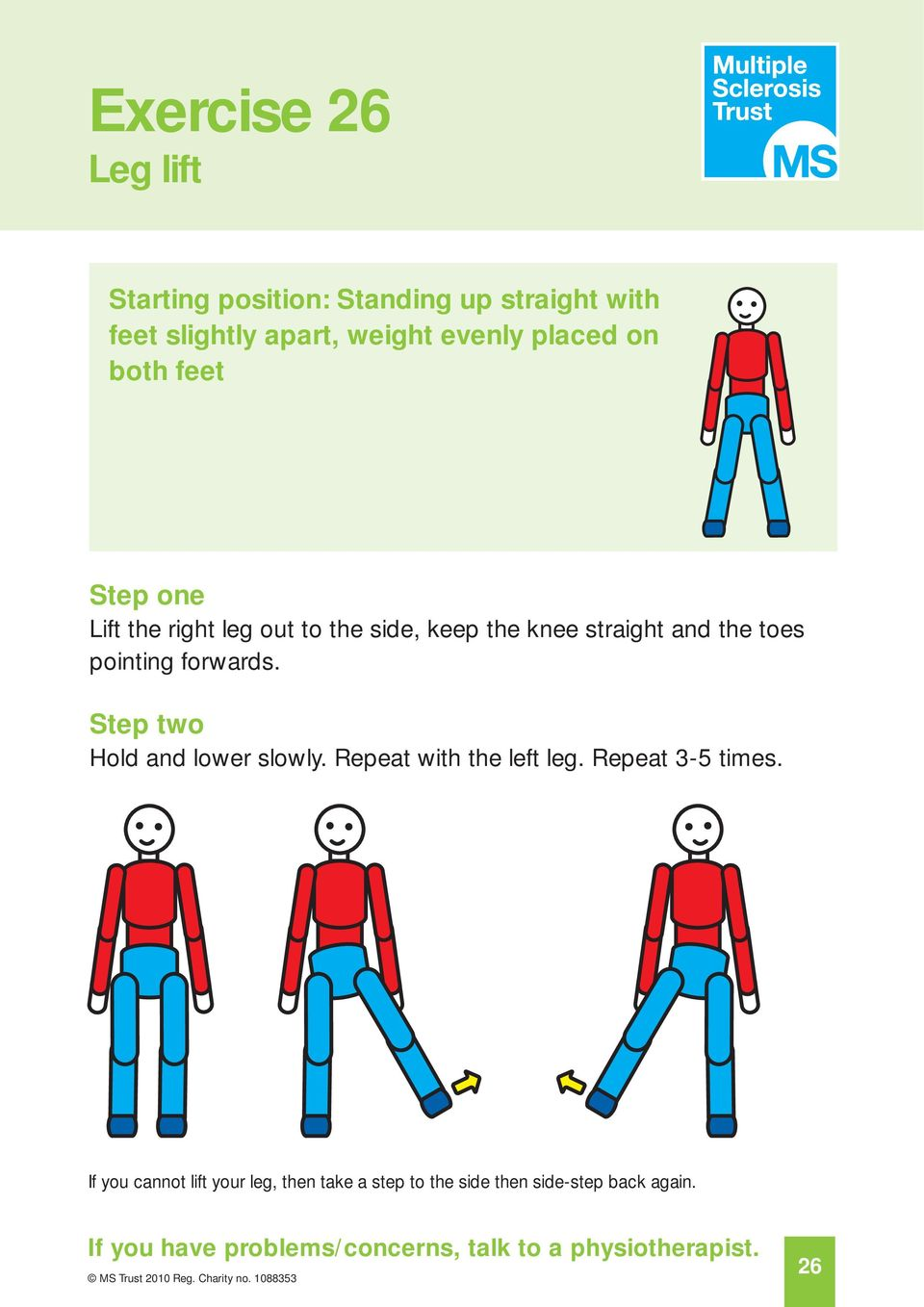 straight and the toes pointing forwards. Hold and lower slowly. Repeat with the left leg.