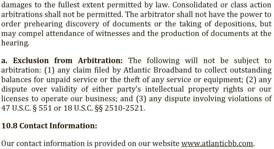 a. Exclusion from Arbitration: The following will not be subject to arbitration: (1) any claim filed by Atlantic Broadband to collect outstanding balances for unpaid service or the theft of any