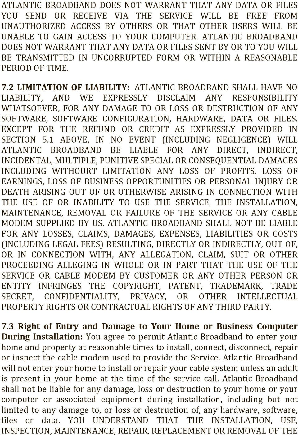2 LIMITATION OF LIABILITY: ATLANTIC BROADBAND SHALL HAVE NO LIABILITY, AND WE EXPRESSLY DISCLAIM ANY RESPONSIBILITY WHATSOEVER, FOR ANY DAMAGE TO OR LOSS OR DESTRUCTION OF ANY SOFTWARE, SOFTWARE