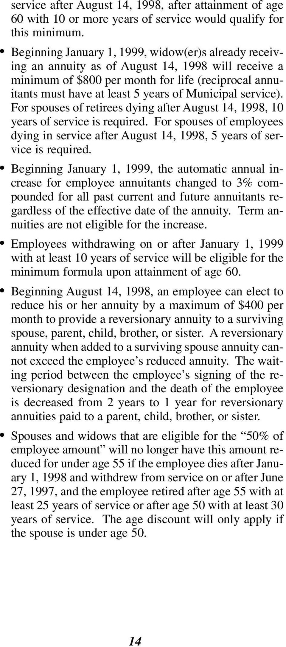Municipal service). For spouses of retirees dying after August 14, 1998, 10 years of service is required.