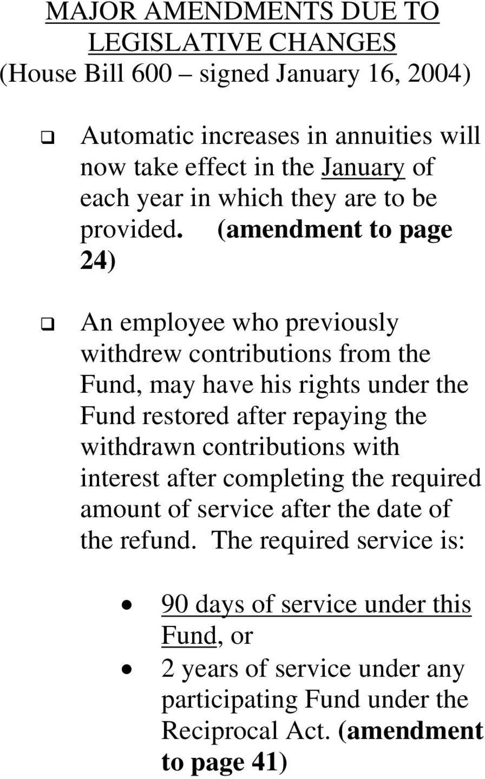 (amendment to page 24) An employee who previously withdrew contributions from the Fund, may have his rights under the Fund restored after repaying the