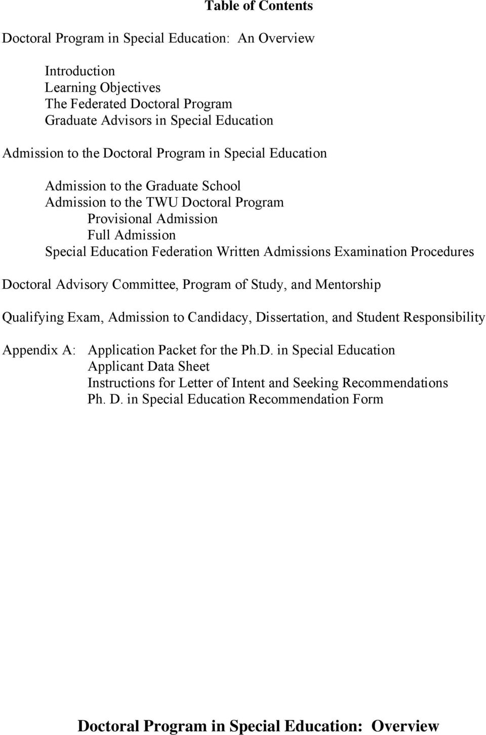 Procedures Doctoral Advisory Committee, Program of Study, and Mentorship Qualifying Exam, Admission to Candidacy, Dissertation, and Student Responsibility Appendix A: Application Packet for the Ph.D. in Special Education Applicant Data Sheet Instructions for Letter of Intent and Seeking Recommendations Ph.