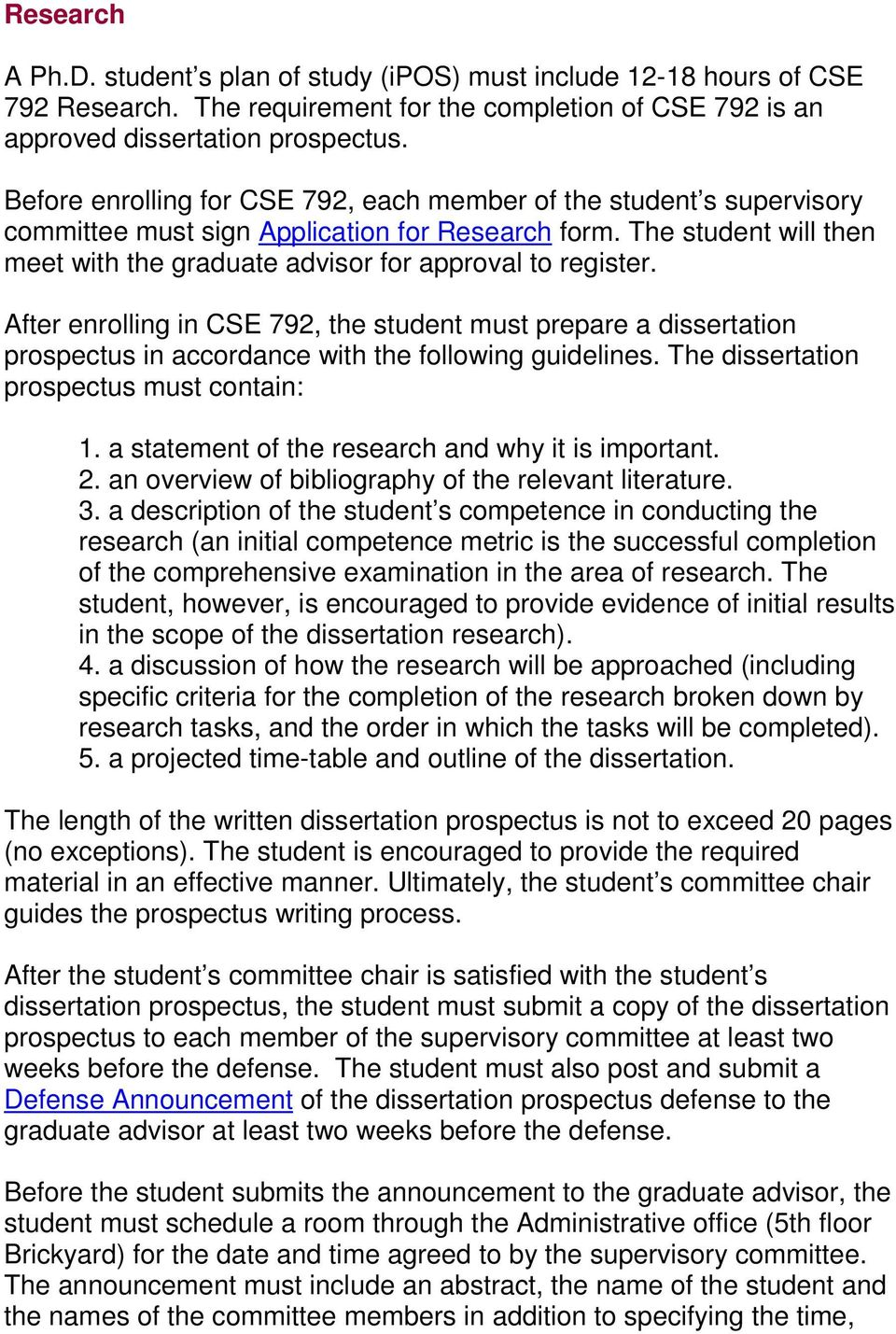 After enrolling in CSE 792, the student must prepare a dissertation prospectus in accordance with the following guidelines. The dissertation prospectus must contain: 1.