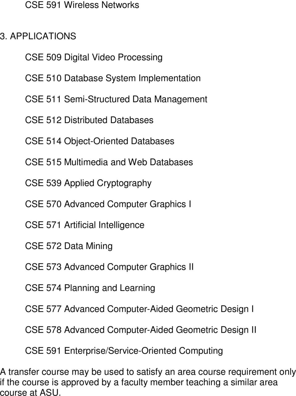 Databases CSE 515 Multimedia and Web Databases CSE 539 Applied Cryptography CSE 570 Advanced Computer Graphics I CSE 571 Artificial Intelligence CSE 572 Data Mining CSE 573 Advanced