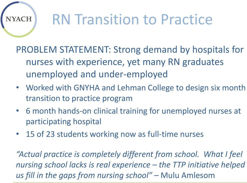 for unemployed nurses at participating hospital 15 of 23 students working now as full-time nurses Actual practice is completely different