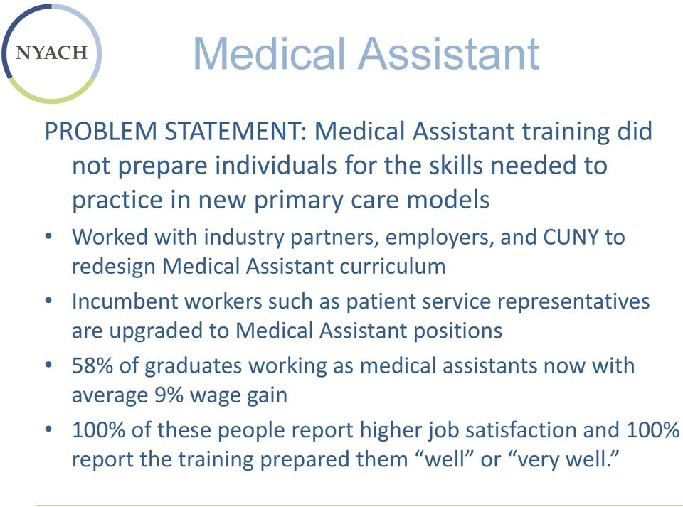 as patient service representatives are upgraded to Medical Assistant positions 58% of graduates working as medical assistants now with