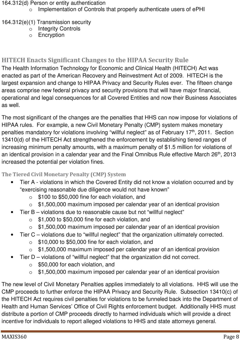 (HITECH) Act was enacted as part of the American Recovery and Reinvestment Act of 2009. HITECH is the largest expansion and change to HIPAA Privacy and Security Rules ever.