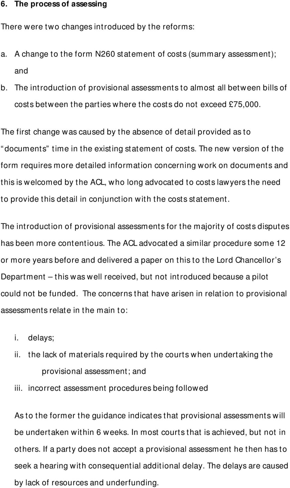 The first change was caused by the absence of detail provided as to documents time in the existing statement of costs.