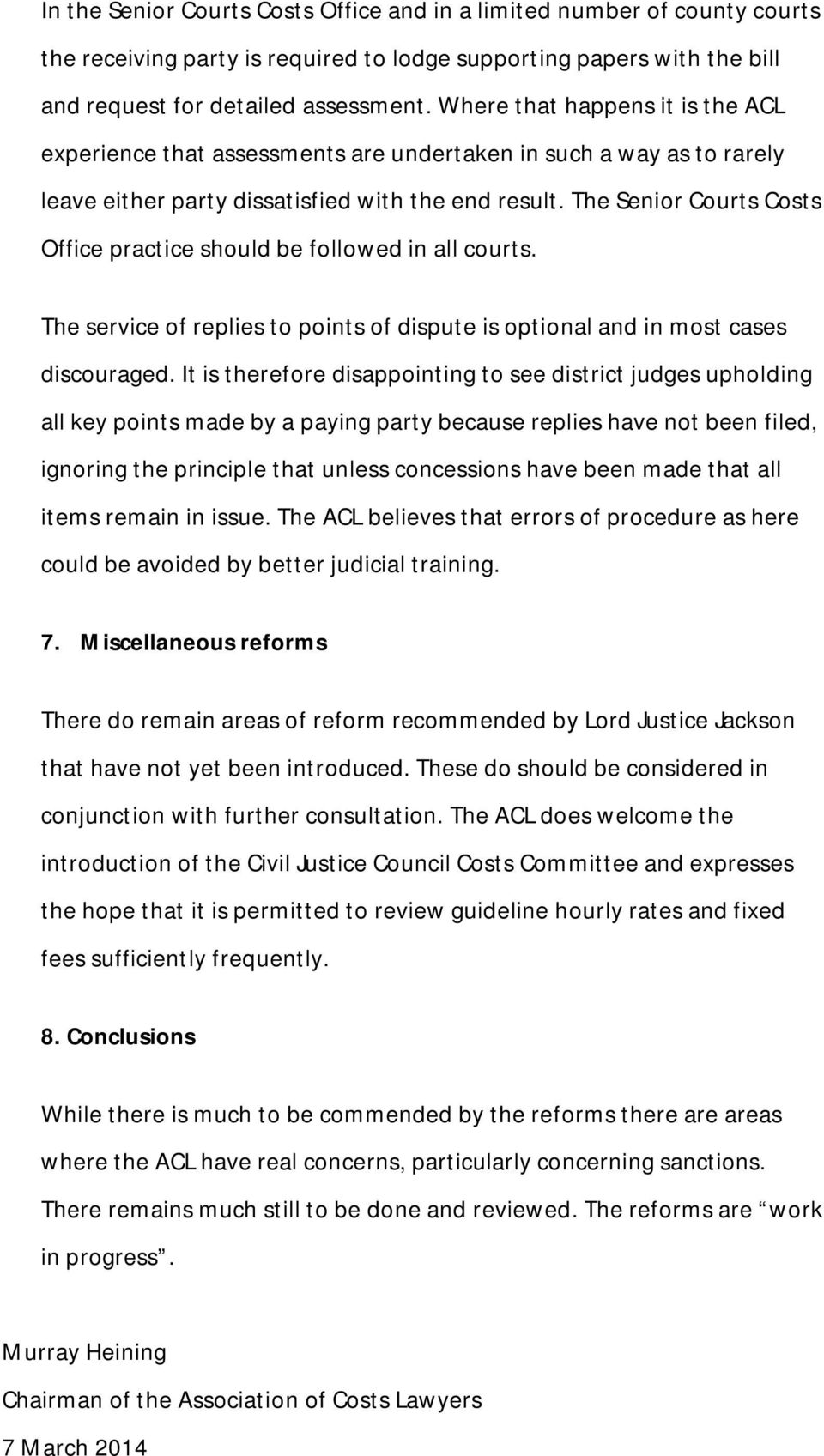The Senior Courts Costs Office practice should be followed in all courts. The service of replies to points of dispute is optional and in most cases discouraged.