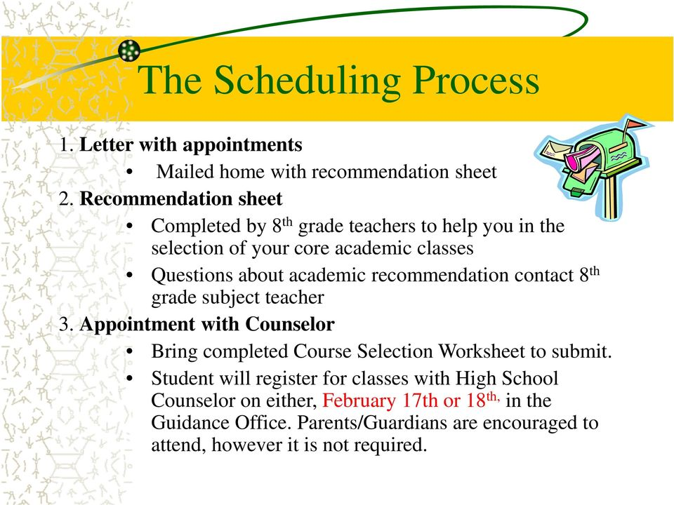 recommendation contact 8 th grade subject teacher 3. Appointment with Counselor Bring completed Course Selection Worksheet to submit.