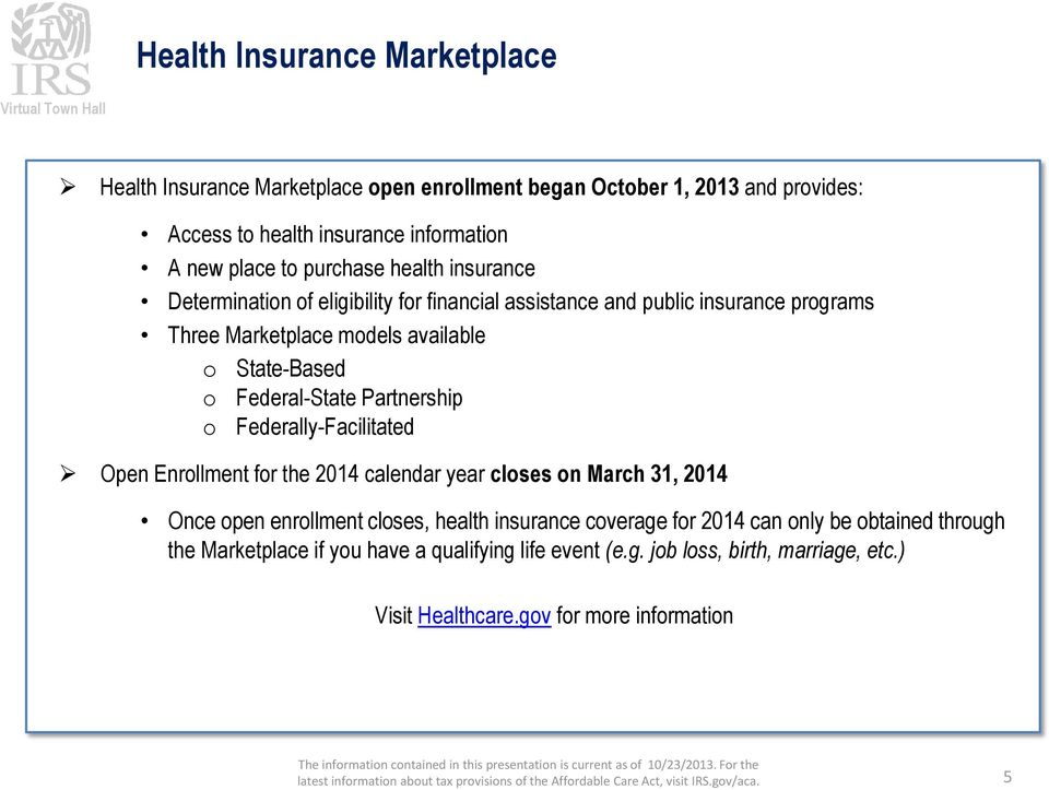 Federal-State Partnership o Federally-Facilitated Open Enrollment for the 2014 calendar year closes on March 31, 2014 Once open enrollment closes, health insurance
