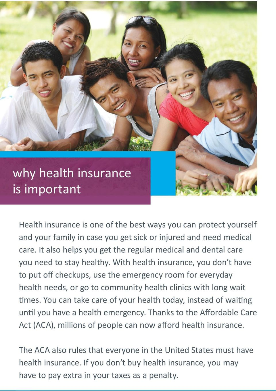 With health insurance, you don t have to put off checkups, use the emergency room for everyday health needs, or go to community health clinics with long wait times.