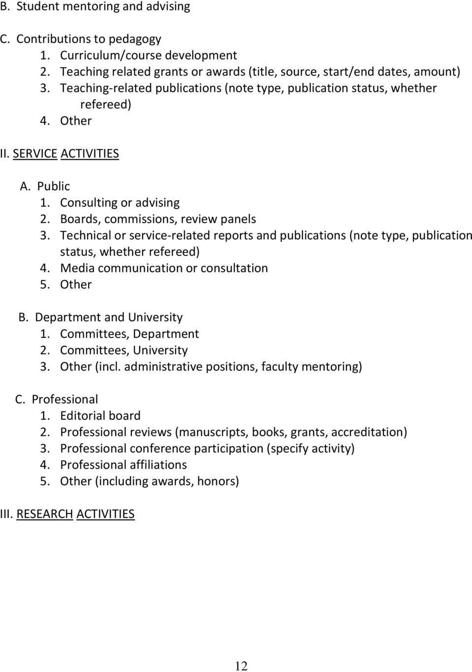 Technical or service-related reports and publications (note type, publication status, whether refereed) 4. Media communication or consultation 5. Other B. Department and University 1.