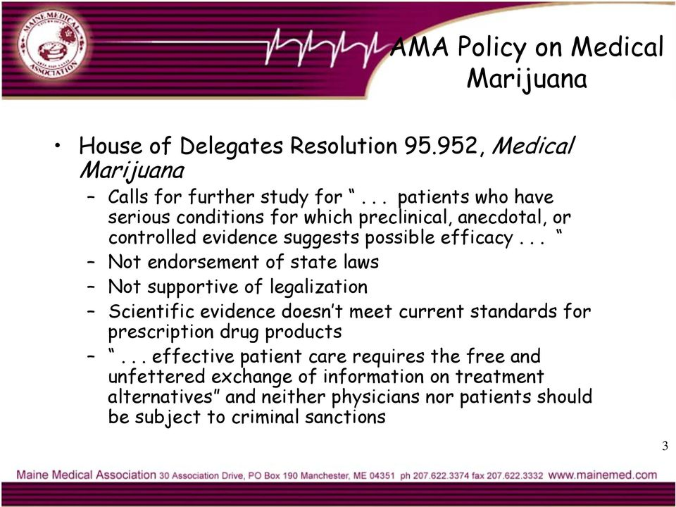 .. Not endorsement of state laws Not supportive of legalization Scientific evidence doesn t meet current standards for prescription drug