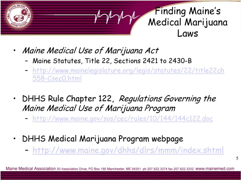 html DHHS Rule Chapter 122, Regulations Governing the Maine Medical Use of Marijuana Program http://www.