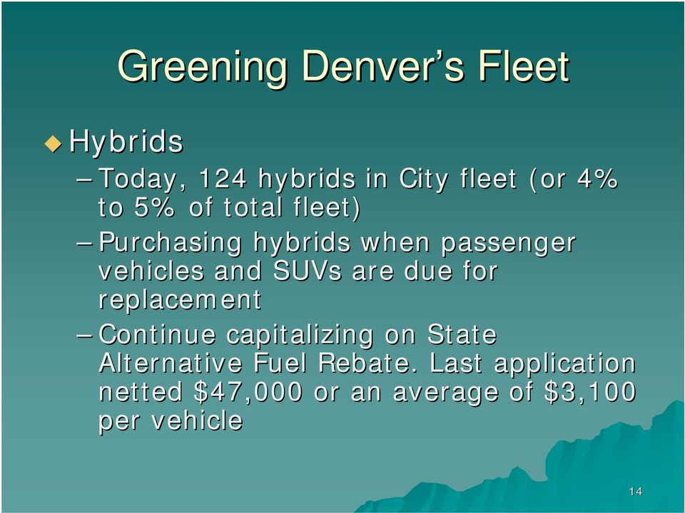 are due for replacement Continue capitalizing on State Alternative Fuel
