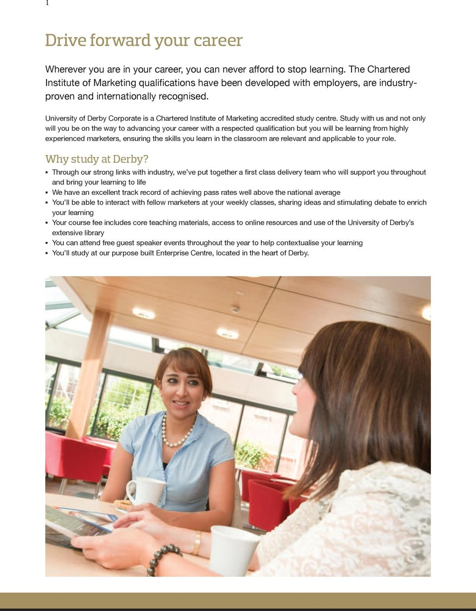 University of Derby Corporate is a Chartered Institute of Marketing accredited study centre.