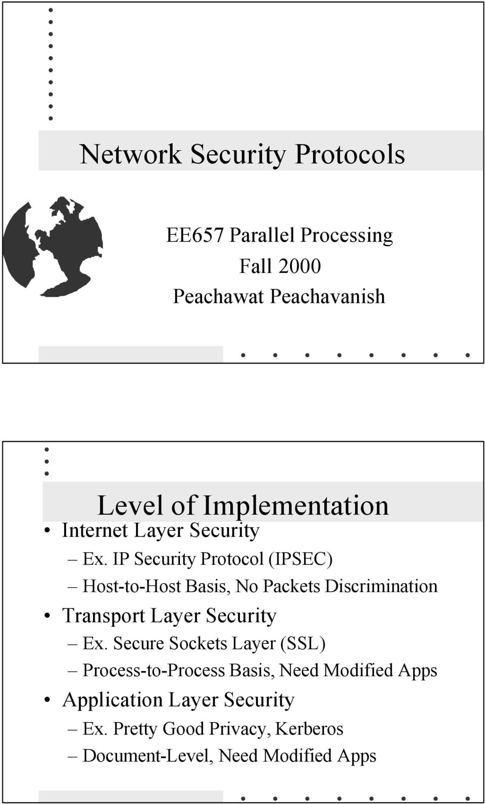 IP Security Protocol (IPSEC) Host-to-Host Basis, No Packets Discrimination Transport Layer Security Ex.