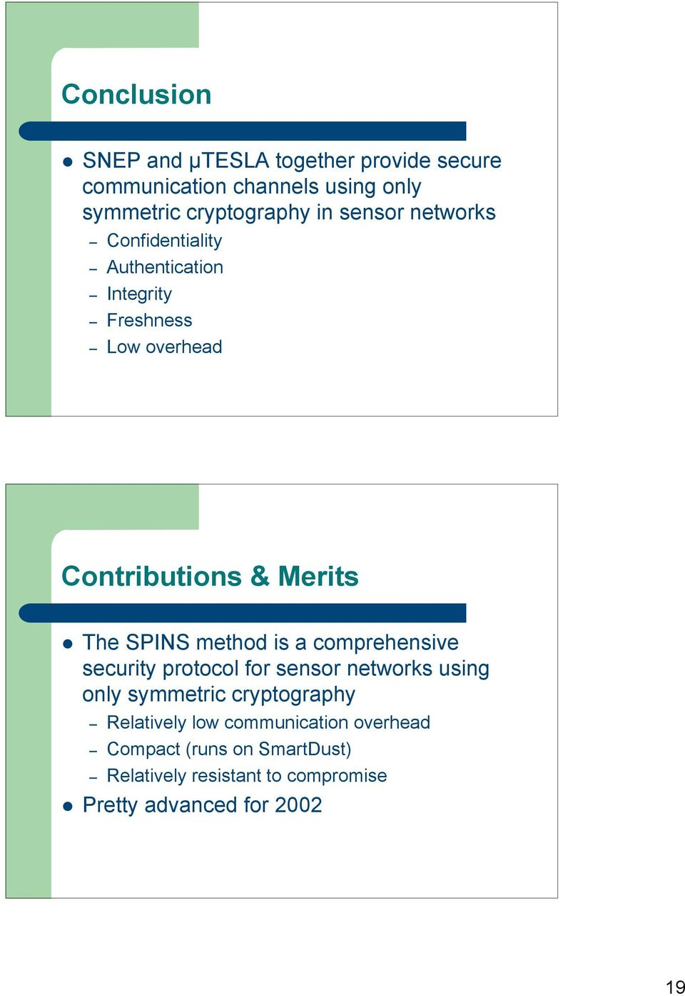 method is a comprehensive security protocol for sensor networks using only symmetric cryptography Relatively low