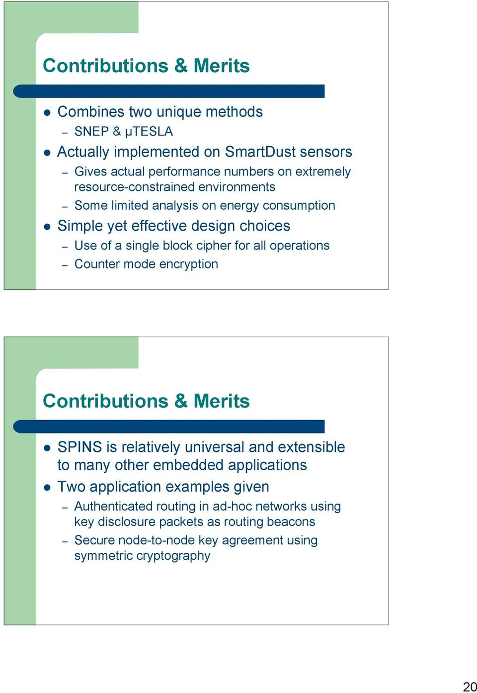 operations Counter mode encryption Contributions & Merits SPINS is relatively universal and extensible to many other embedded applications Two application