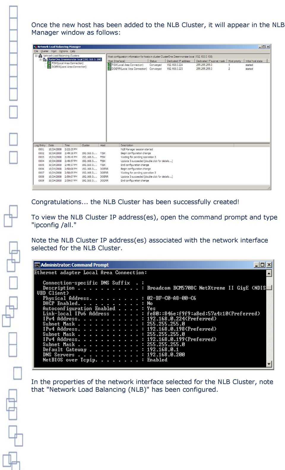 "To view the NLB Cluster IP address(es), open the command prompt and type ""ipconfig /all."