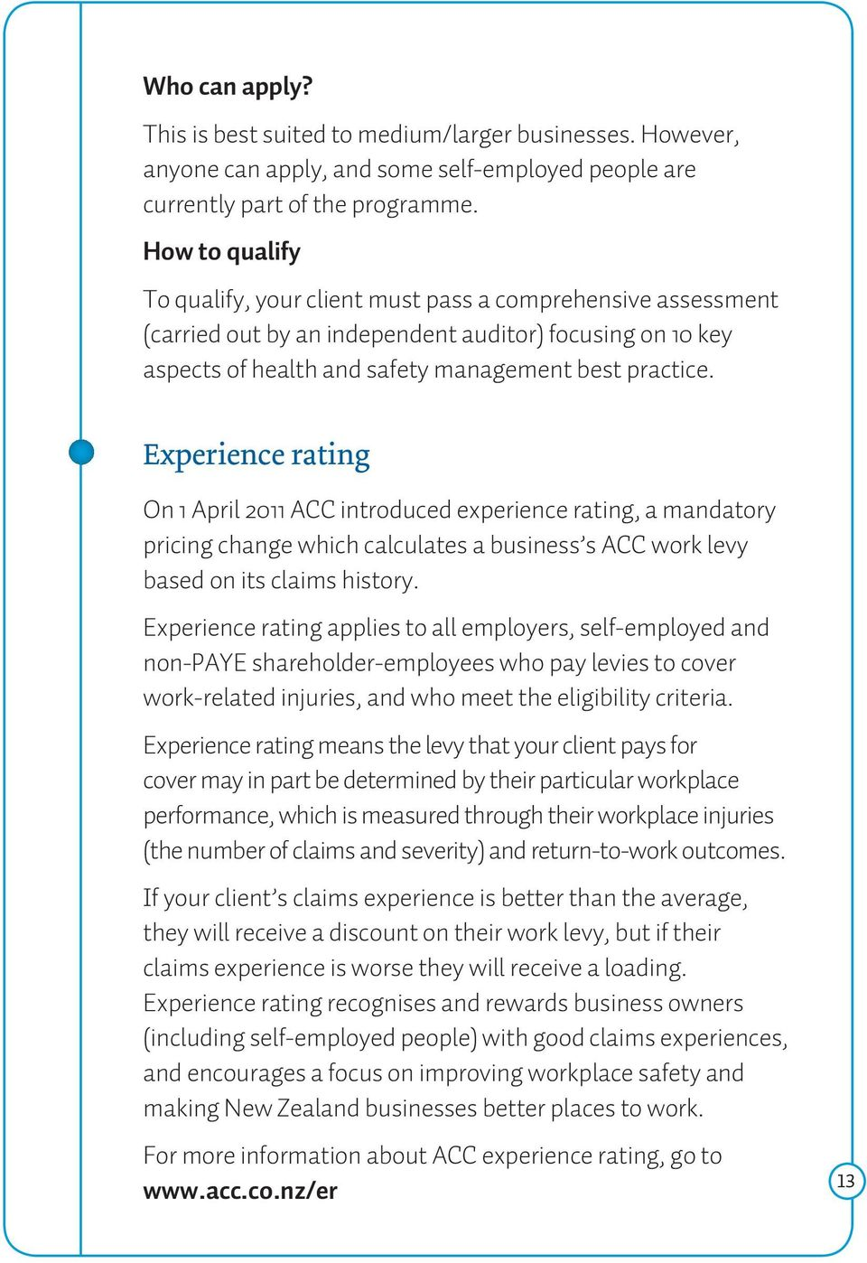 Experience rating On 1 April 2011 ACC introduced experience rating, a mandatory pricing change which calculates a business s ACC work levy based on its claims history.
