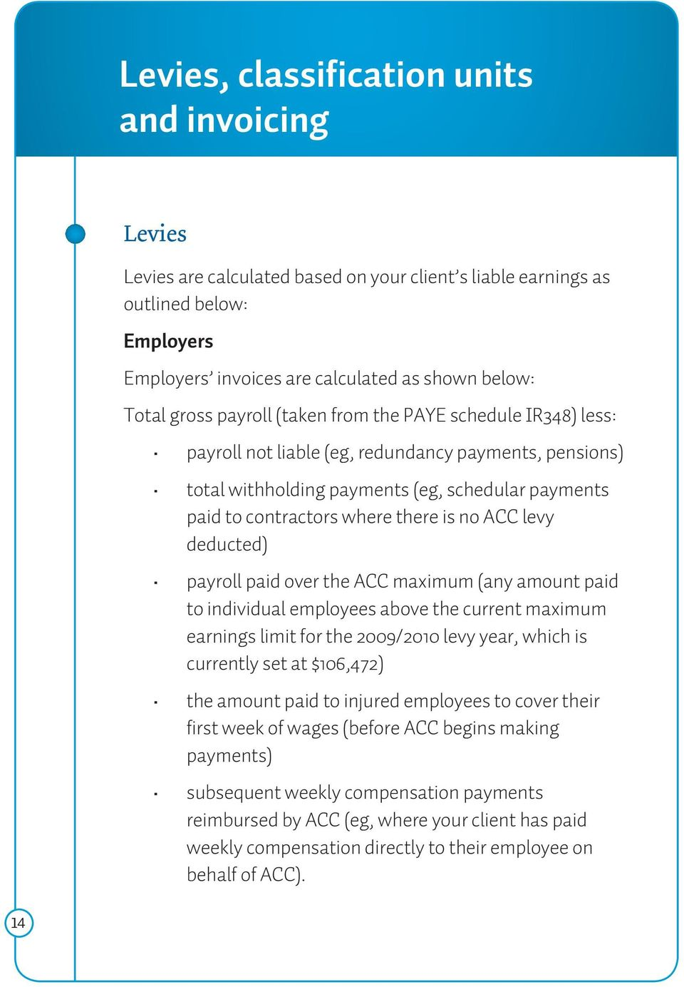 no ACC levy deducted) payroll paid over the ACC maximum (any amount paid to individual employees above the current maximum earnings limit for the 2009/2010 levy year, which is currently set at