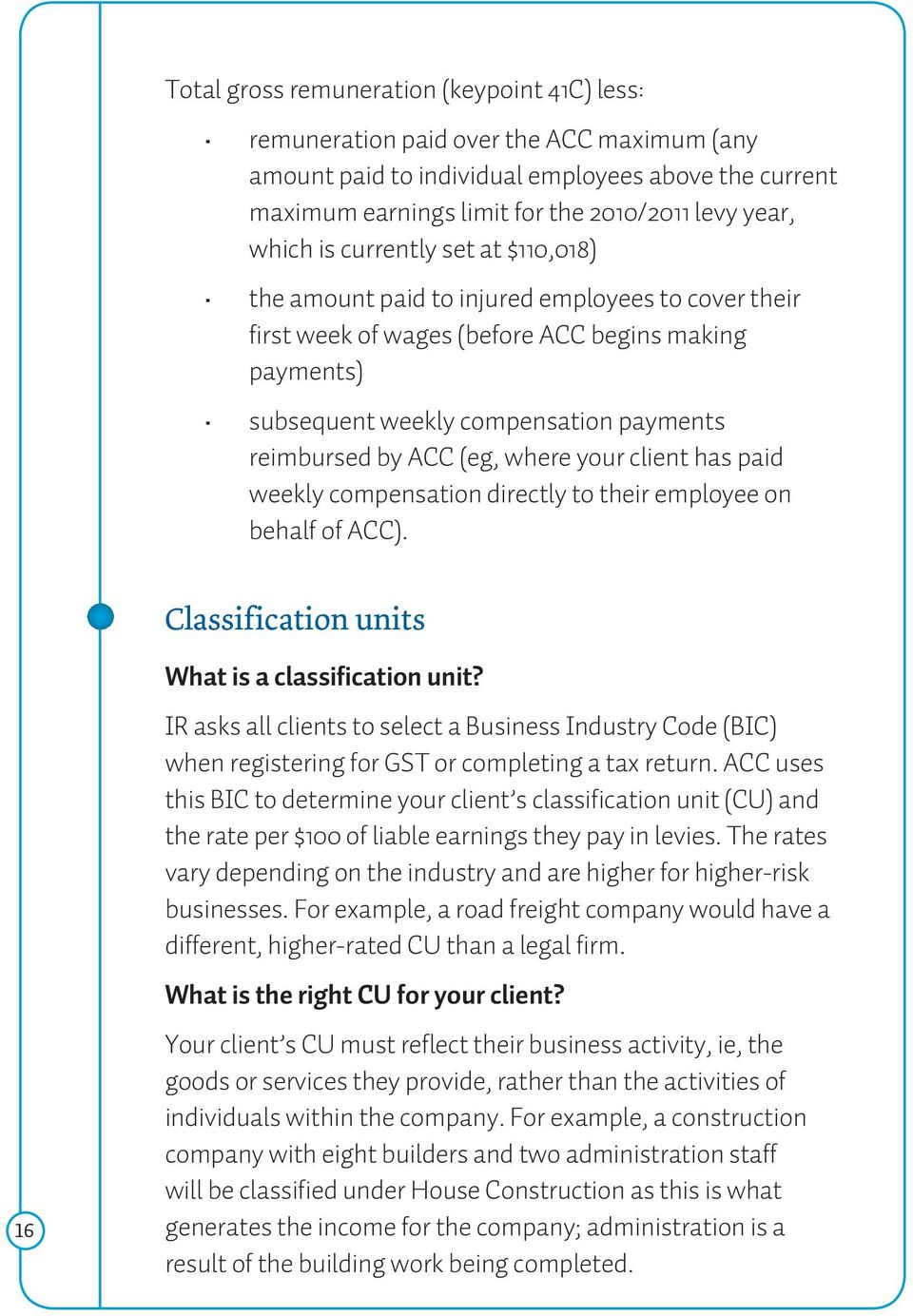 ACC (eg, where your client has paid weekly compensation directly to their employee on behalf of ACC). Classification units 16 What is a classification unit?