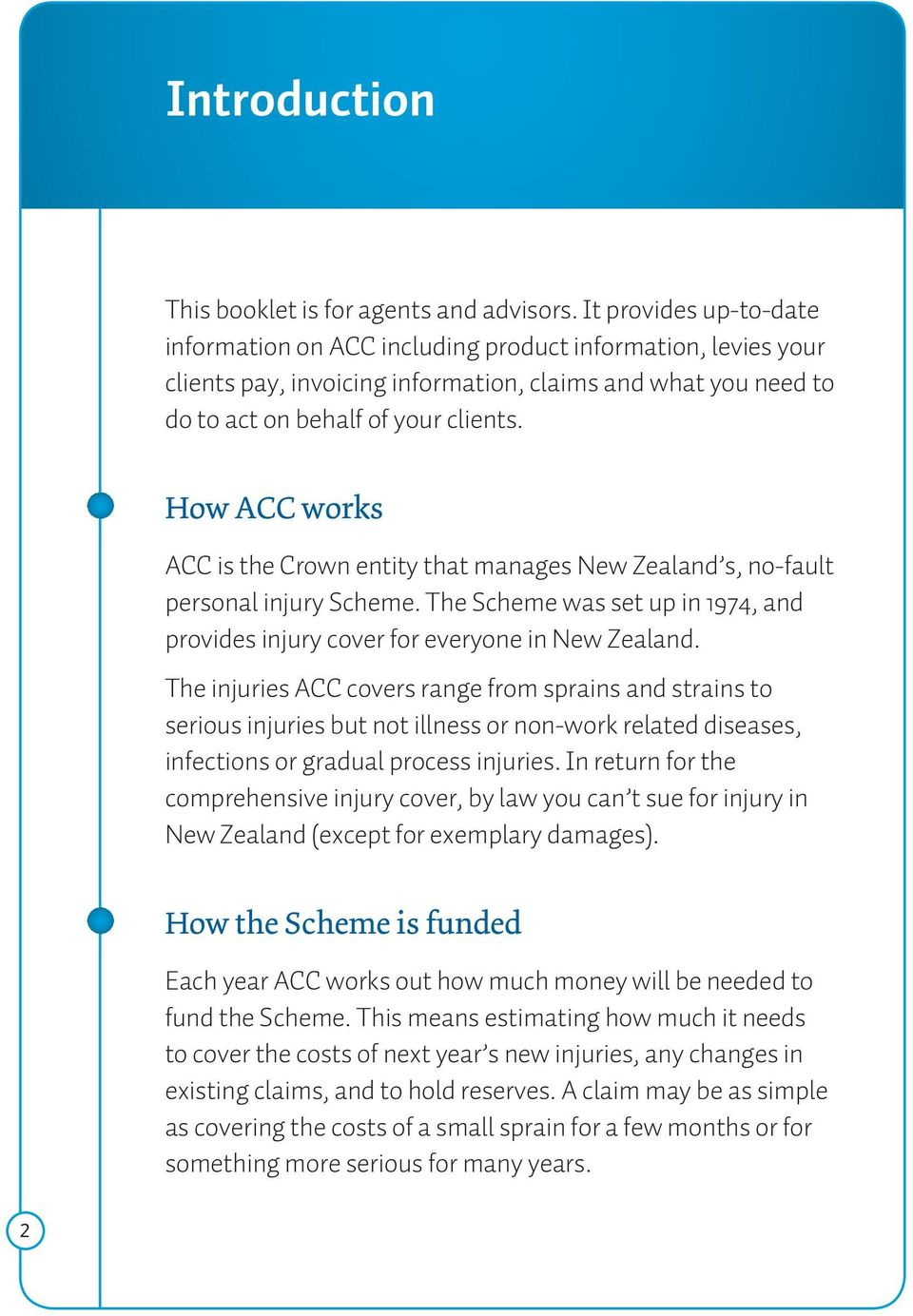 How ACC works ACC is the Crown entity that manages New Zealand s, no-fault personal injury Scheme. The Scheme was set up in 1974, and provides injury cover for everyone in New Zealand.