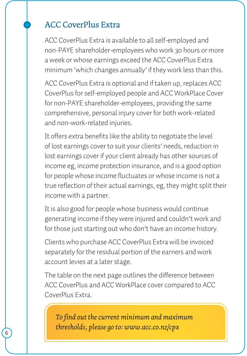 ACC CoverPlus Extra is optional and if taken up, replaces ACC CoverPlus for self-employed people and ACC WorkPlace Cover for non-paye shareholder-employees, providing the same comprehensive, personal