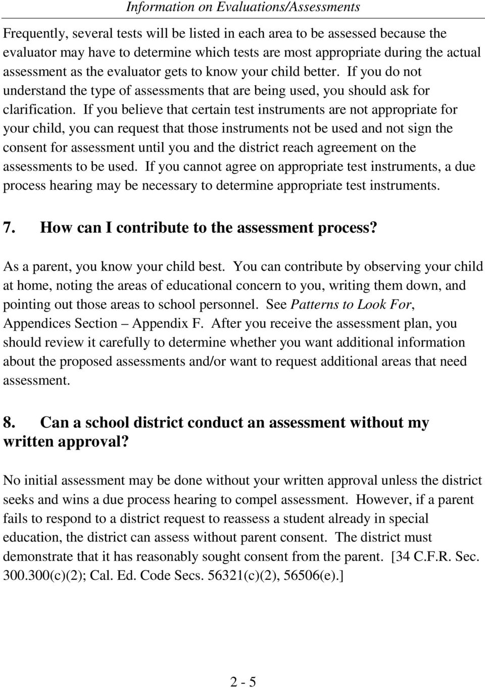 If you believe that certain test instruments are not appropriate for your child, you can request that those instruments not be used and not sign the consent for assessment until you and the district