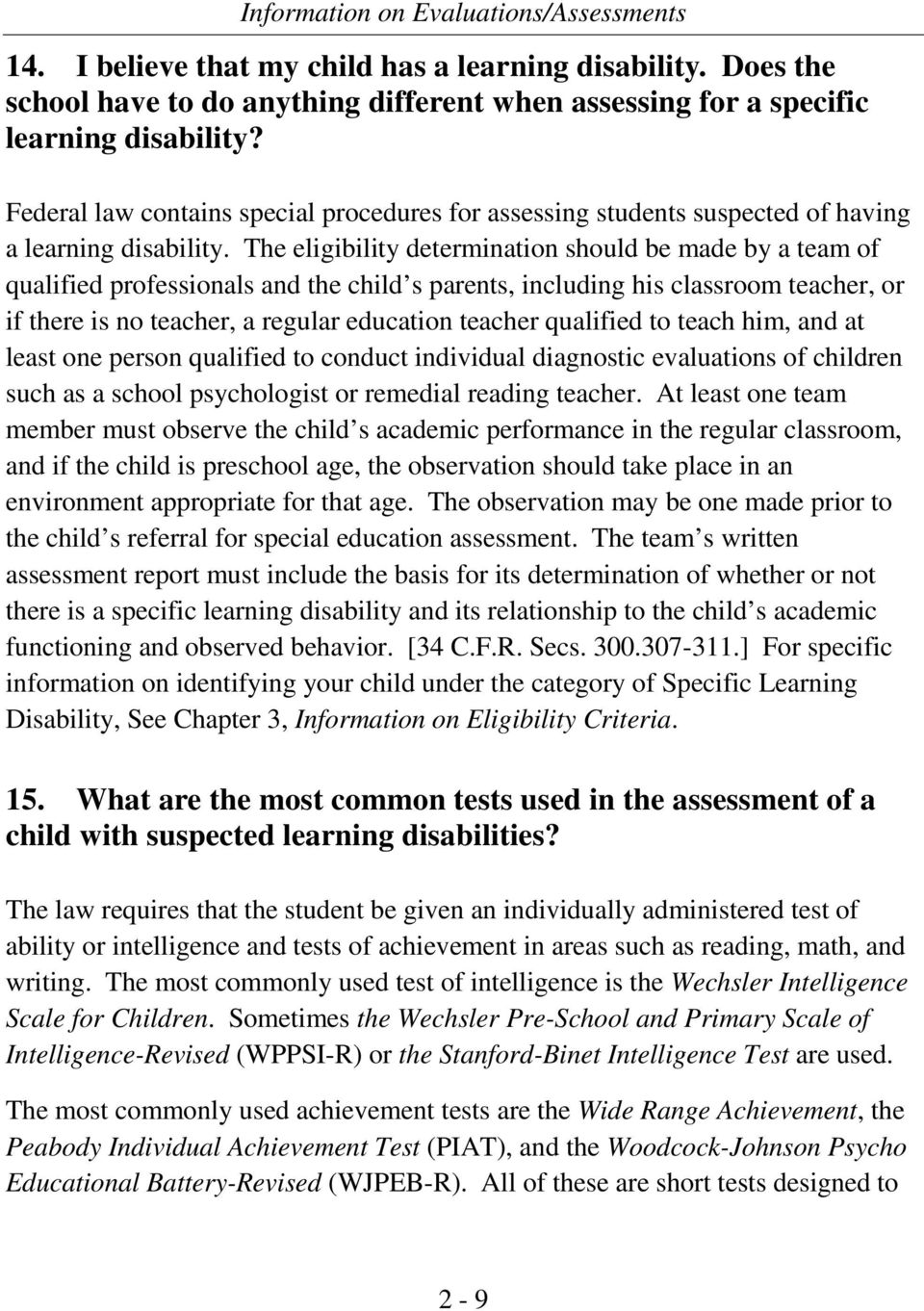 The eligibility determination should be made by a team of qualified professionals and the child s parents, including his classroom teacher, or if there is no teacher, a regular education teacher