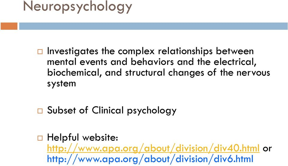 nervous system Subset of Clinical psychology Helpful website: http://www.apa.