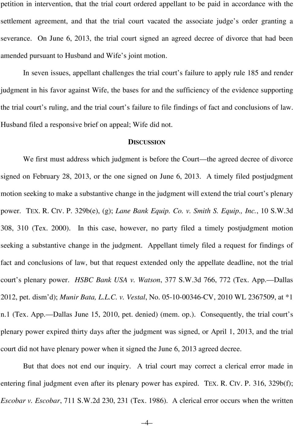 In seven issues, appellant challenges the trial court s failure to apply rule 185 and render judgment in his favor against Wife, the bases for and the sufficiency of the evidence supporting the trial