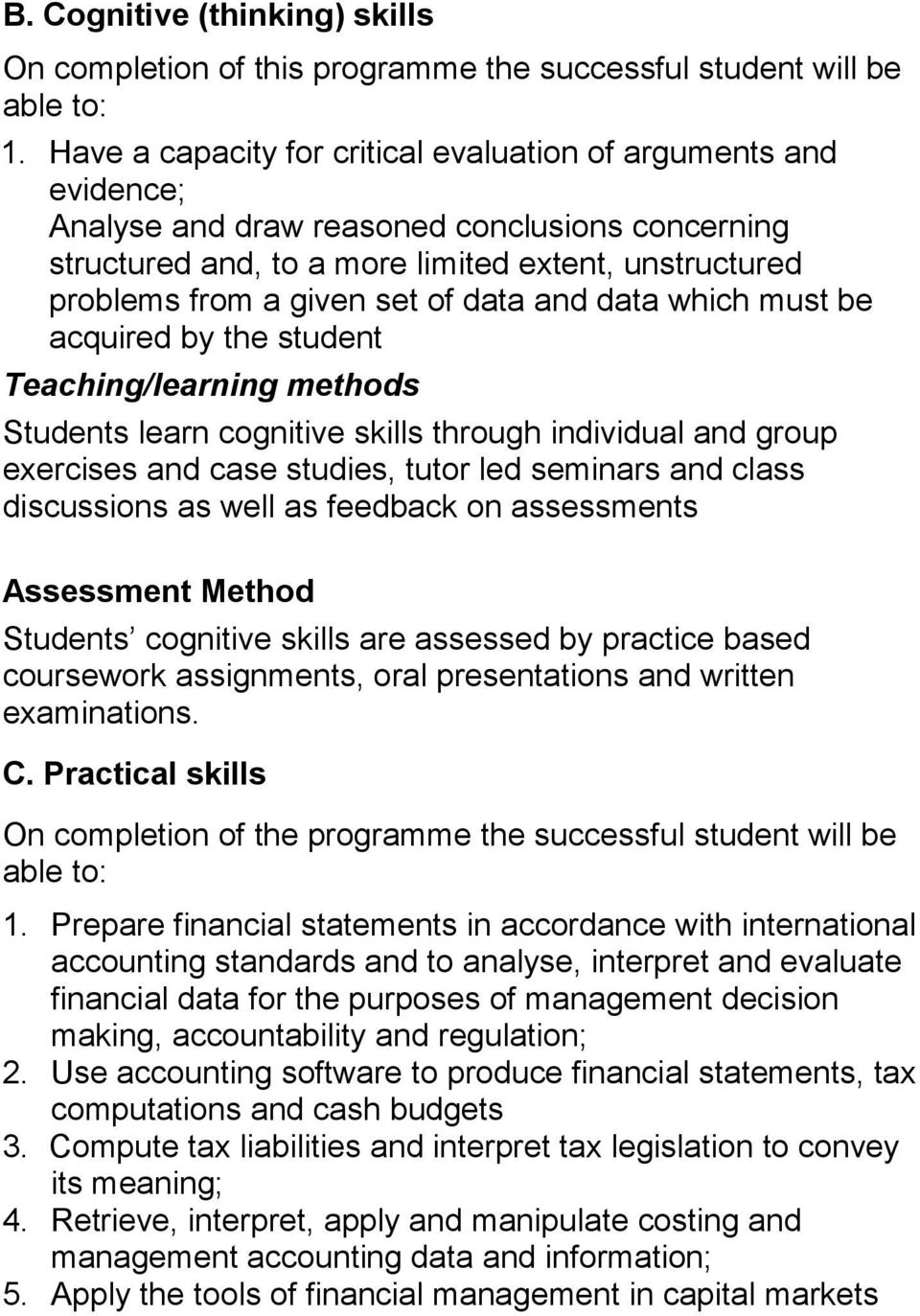 data and data which must be acquired by the student eaching/learning methods Students learn cognitive skills through individual and group exercises and case studies, tutor led seminars and class