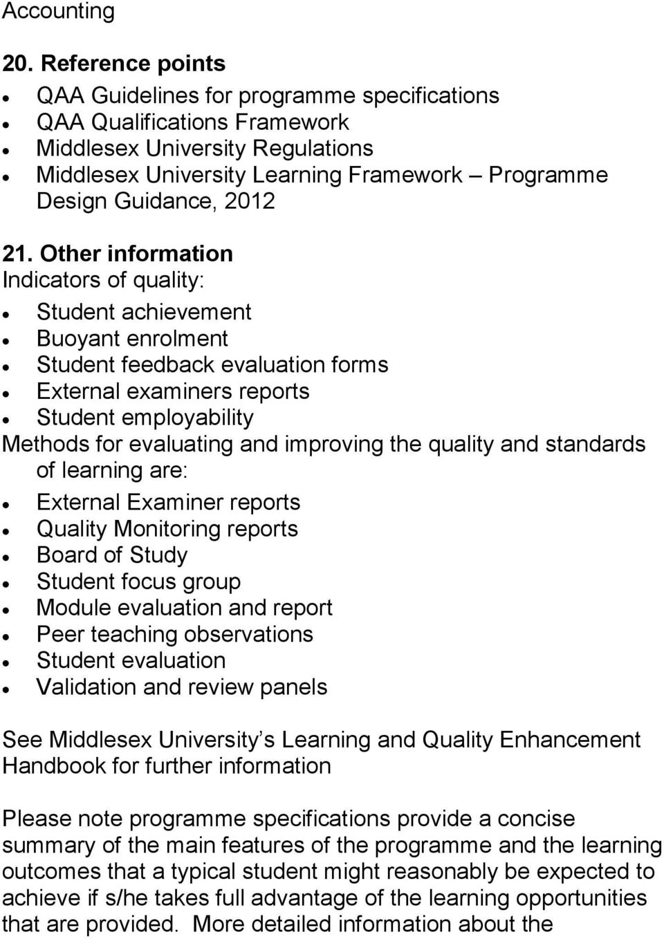 Other information Indicators of quality: Student achievement Buoyant enrolment Student feedback evaluation forms xternal examiners reports Student employability Methods for evaluating and improving