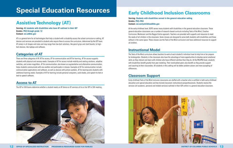 AT devices and services are provided to students who require them to access the curriculum, determined by the IEP team.
