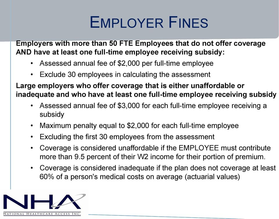 annual fee of $3,000 for each full-time employee receiving a subsidy Maximum penalty equal to $2,000 for each full-time employee Excluding the first 30 employees from the assessment Coverage is