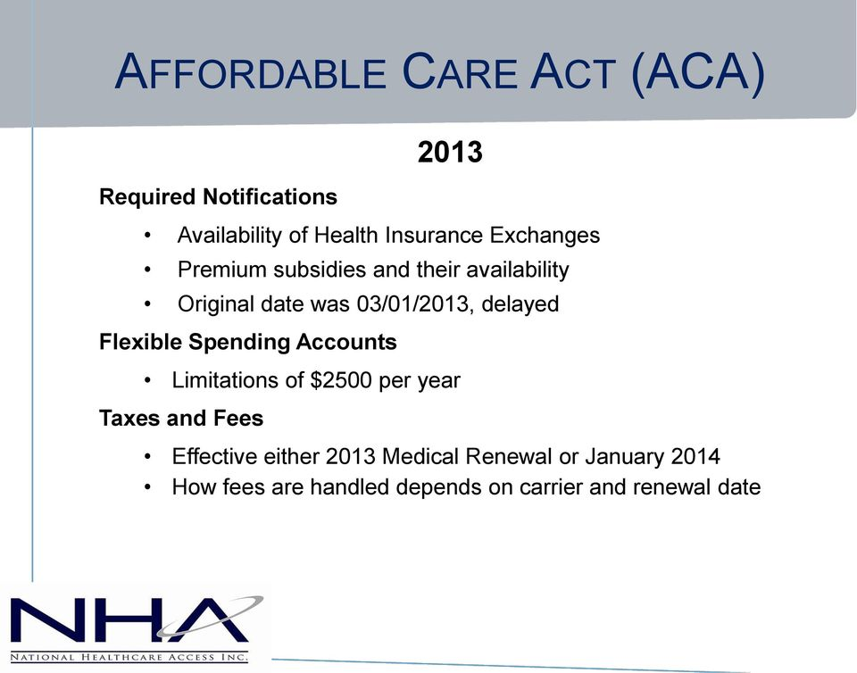 Accounts Limitations of $2500 per year Taxes and Fees Effective either 2013 Medical Renewal or January