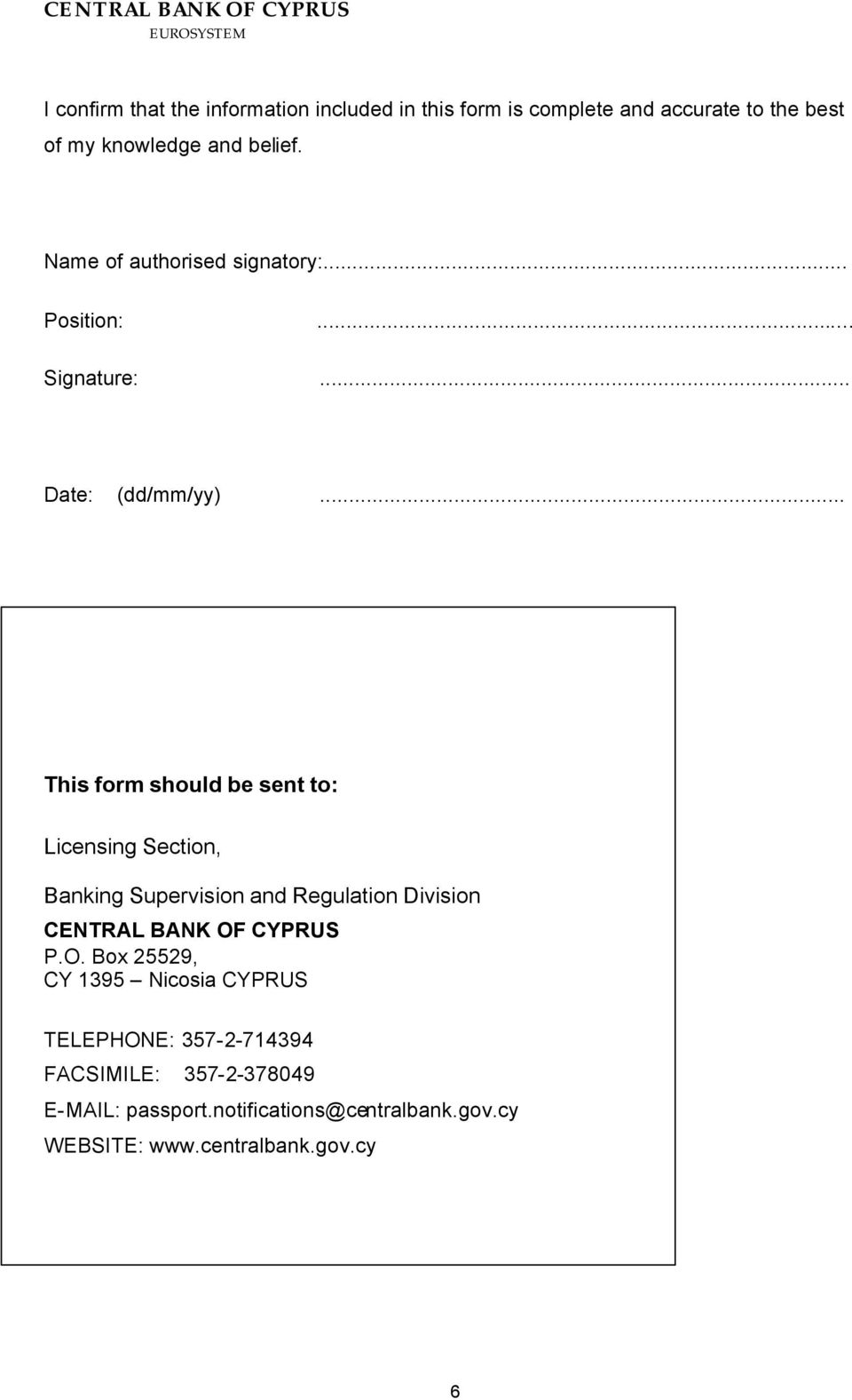 .. This form should be sent to: Licensing Section, Banking Supervision and Regulation Division CENTRAL BANK OF CYPRUS P.