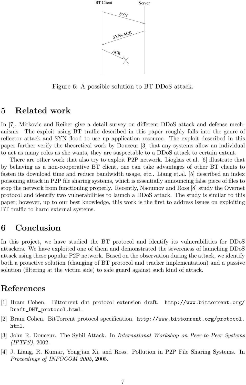 The exploit described in this paper further verify the theoretical work by Douceur [3] that any systems allow an individual to act as many roles as she wants, they are suspectable to a DDoS attack to