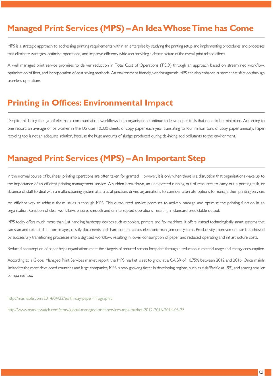 A well managed print service promises to deliver reduction in Total Cost of Operations (TCO) through an approach based on streamlined workflow, optimisation of fleet, and incorporation of cost saving