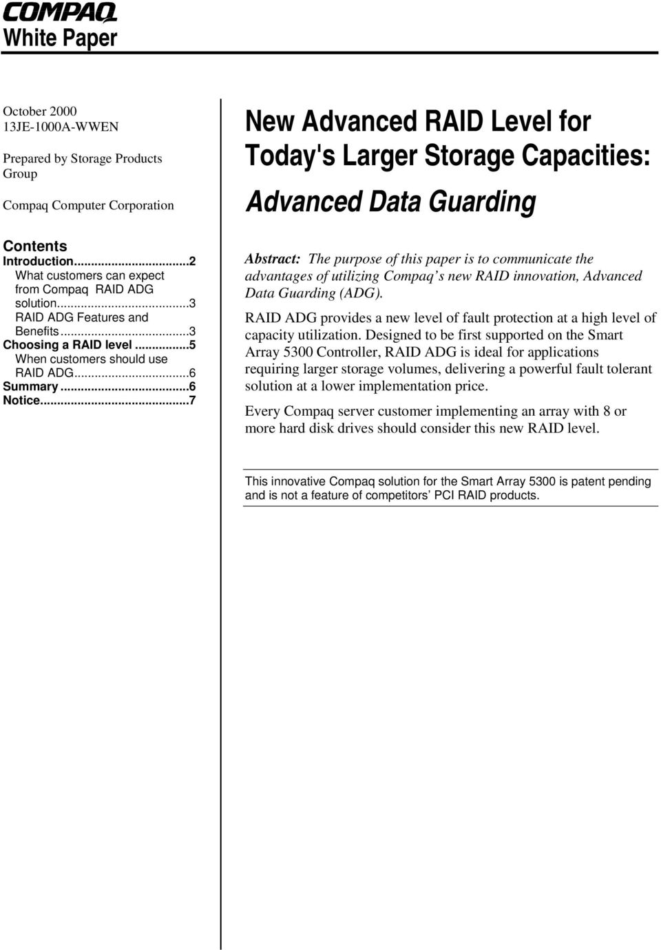 ..7 New Advanced RAID Level for Today's Larger Storage Capacities: Advanced Data Guarding Abstract: The purpose of this paper is to communicate the advantages of utilizing Compaq s new RAID
