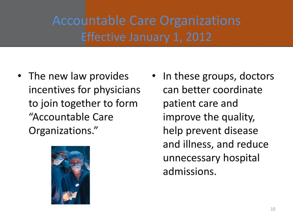 In these groups, doctors can better coordinate patient care and improve the