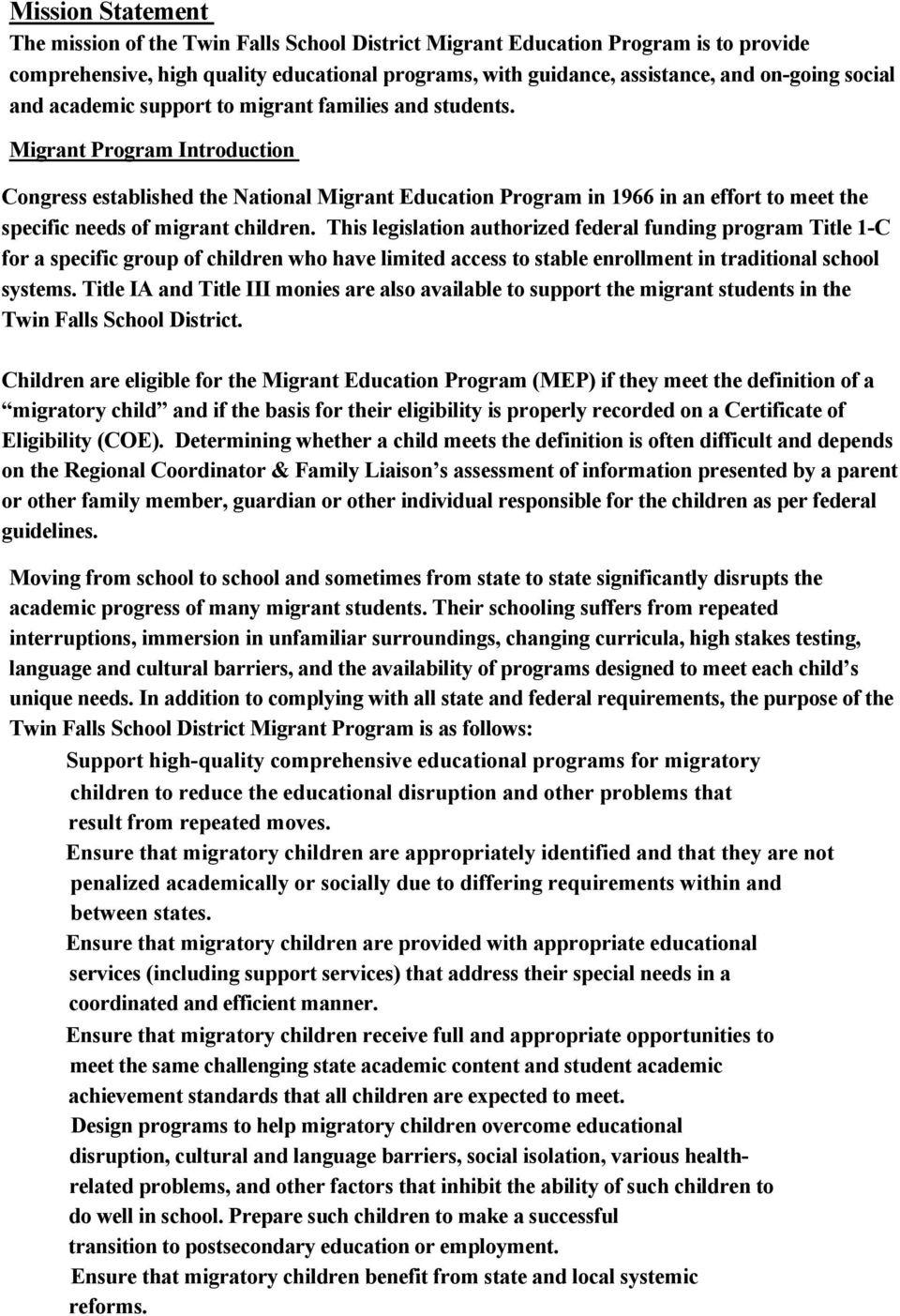 Migrant Program Introduction Congress established the National Migrant Education Program in 1966 in an effort to meet the specific needs of migrant children.
