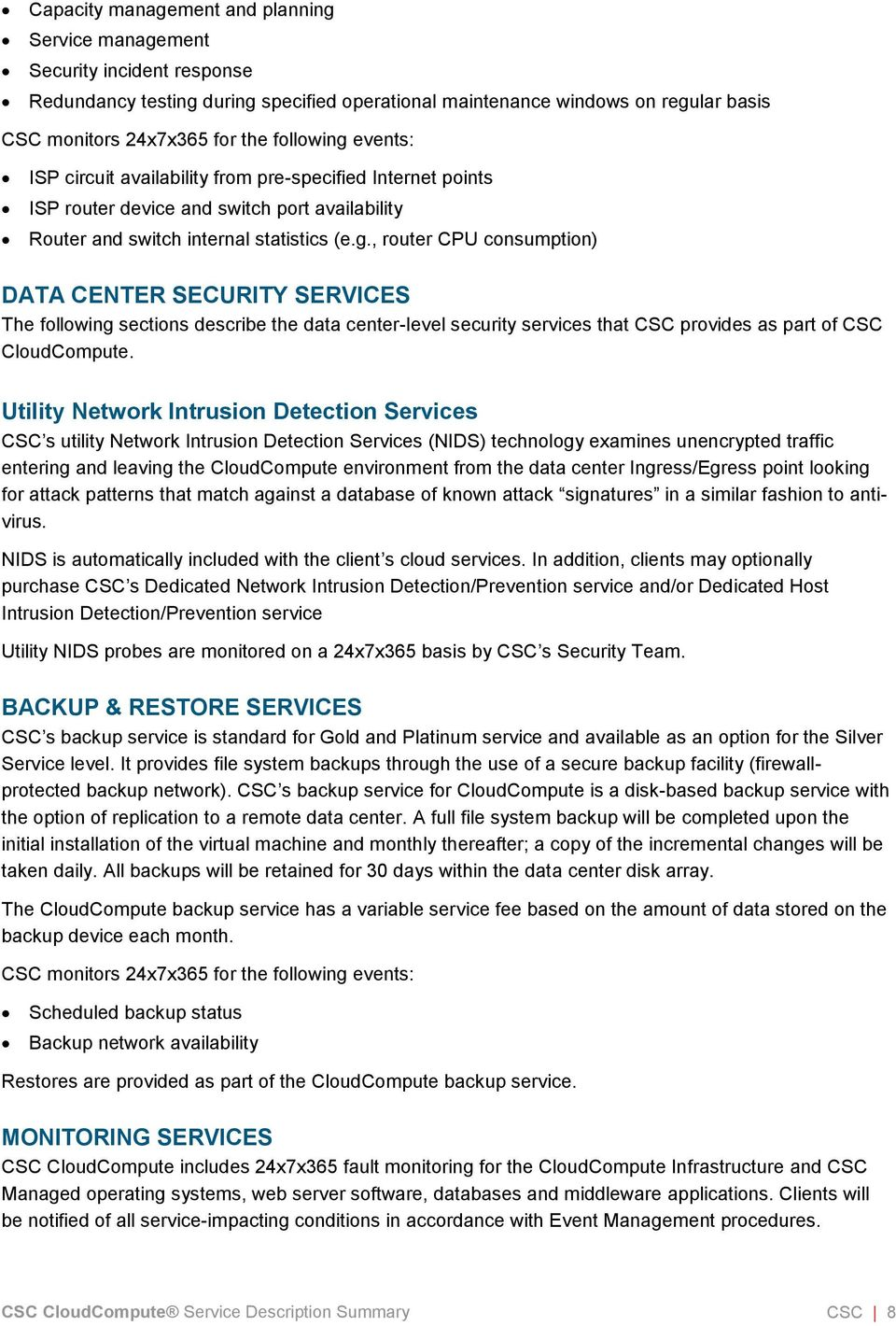 Utility Network Intrusion Detection Services CSC s utility Network Intrusion Detection Services (NIDS) technology examines unencrypted traffic entering and leaving the CloudCompute environment from
