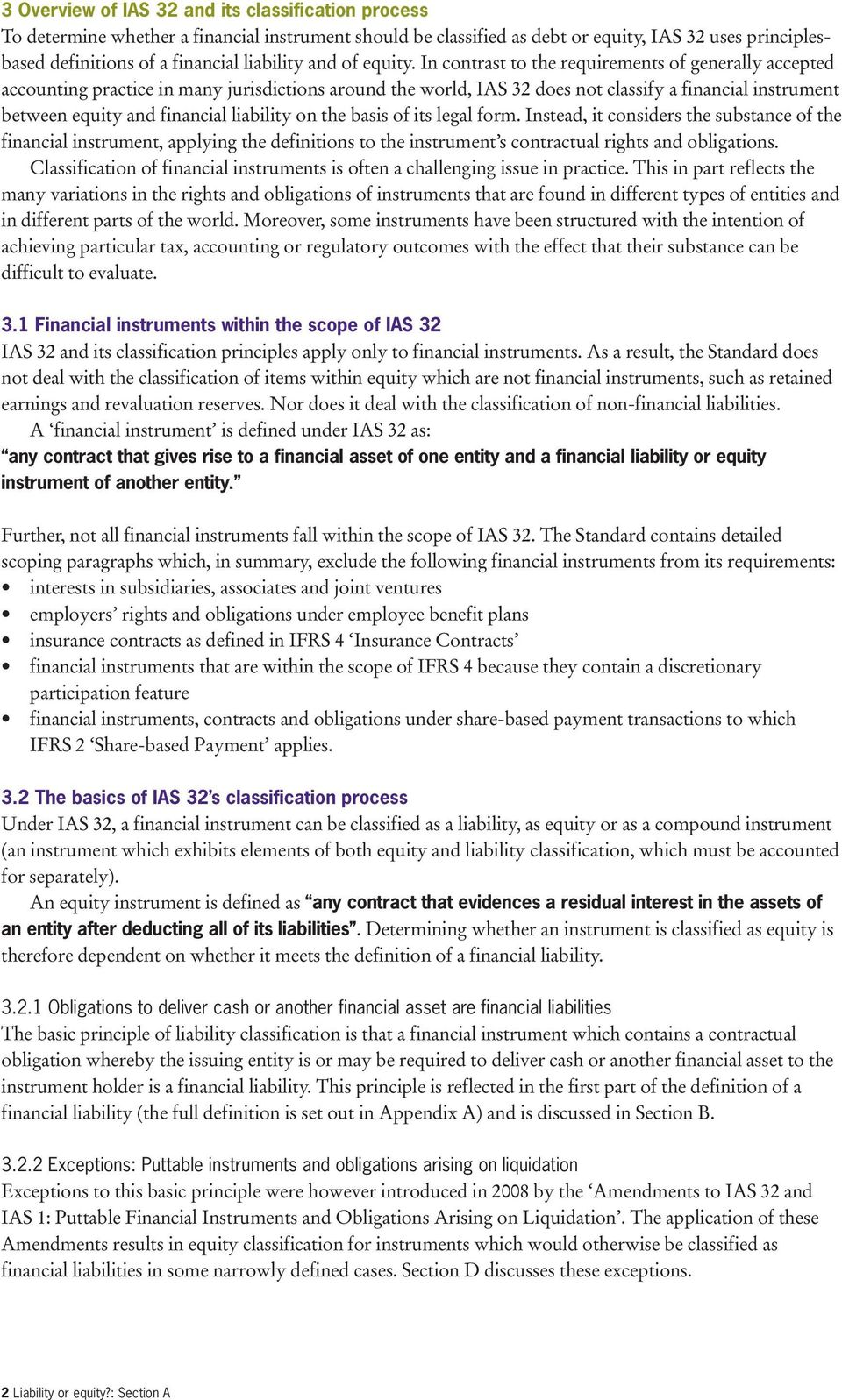 In contrast to the requirements of generally accepted accounting practice in many jurisdictions around the world, IAS 32 does not classify a financial instrument between equity and financial